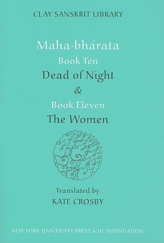 """Mahabharata Books Ten and Eleven: """"Dead of Night"""" and """"The Women"""" - Clay Sanskrit Library (Hardback)"""