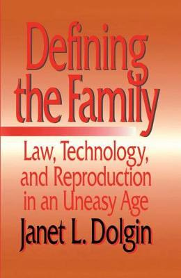 Defining the Family: Law, Technology, and Reproduction in An Uneasy Age (Hardback)
