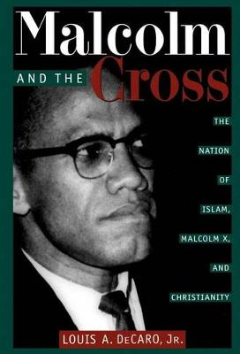 Malcolm and the Cross: The Nation of Islam, Malcolm X, and Christianity (Hardback)