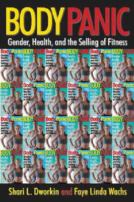 Body Panic: Gender, Health, and the Selling of Fitness (Hardback)