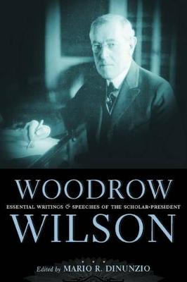 Woodrow Wilson: Essential Writings and Speeches of the Scholar-President (Hardback)