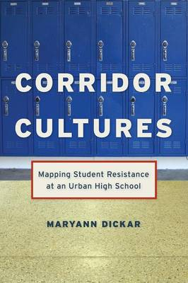 Corridor Cultures: Mapping Student Resistance at an Urban School - Qualitative Studies in Psychology (Paperback)