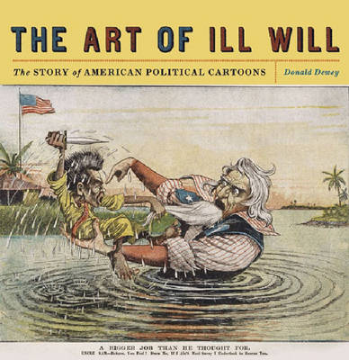 The Art of Ill Will: The Story of American Political Cartoons (Paperback)
