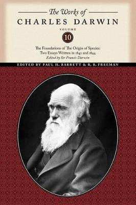 The Works of Charles Darwin, Volume 10: The Foundations of The Origin of the Species: Two Essays Written in 1842 and 1844 - The Works of Charles Darwin (Paperback)