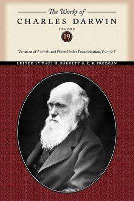 The Works of Charles Darwin, Volume 19: Variation of Animals and Plants Under Domestication, Volume I - The Works of Charles Darwin (Paperback)