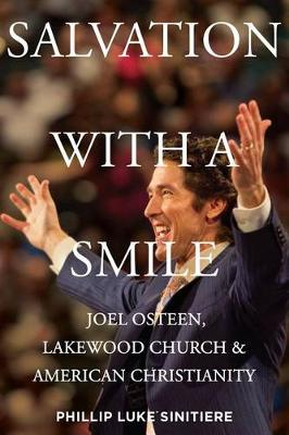 Salvation with a Smile: Joel Osteen, Lakewood Church, and American Christianity (Hardback)