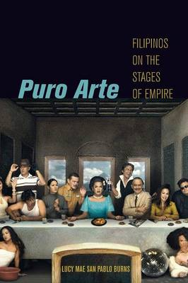 Puro Arte: Filipinos on the Stages of Empire - Postmillennial Pop (Paperback)