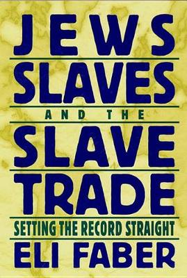 Jews, Slaves, and the Slave Trade: Setting the Record Straight - New Perspectives on Jewish Studies (Hardback)