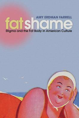 Fat Shame: Stigma and the Fat Body in American Culture (Paperback)
