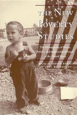 The New Poverty Studies: The Ethnography of Power, Politics and Impoverished People in the United States (Hardback)