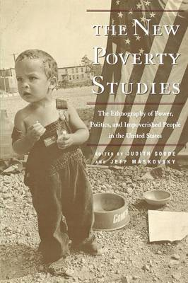 The New Poverty Studies: The Ethnography of Power, Politics and Impoverished People in the United States (Paperback)
