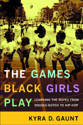 The Games Black Girls Play: Learning the Ropes from Double-Dutch to Hip-Hop (Hardback)