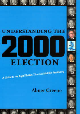 Understanding the 2000 Election: A Guide to the Legal Battles that Decided the Presidency (Hardback)