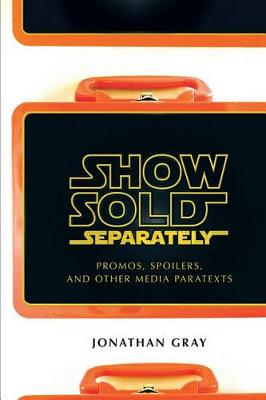 Show Sold Separately: Promos, Spoilers, and Other Media Paratexts (Hardback)