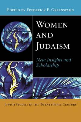 Women and Judaism: New Insights and Scholarship - Jewish Studies in the Twenty-First Century (Hardback)