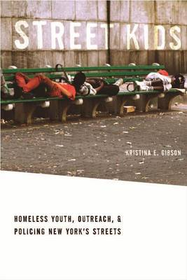 Street Kids: Homeless Youth, Outreach, and Policing New York's Streets (Hardback)
