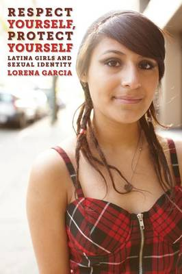 Respect Yourself, Protect Yourself: Latina Girls and Sexual Identity - Intersections (Paperback)