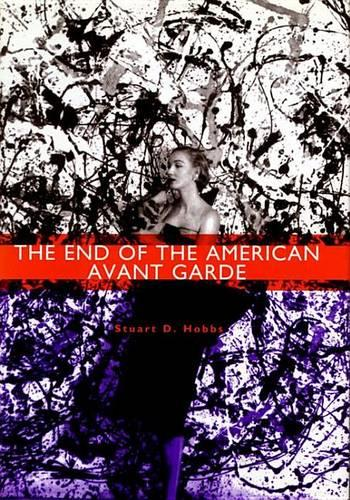 The End of the American Avant Garde: American Social Experience Series (Hardback)