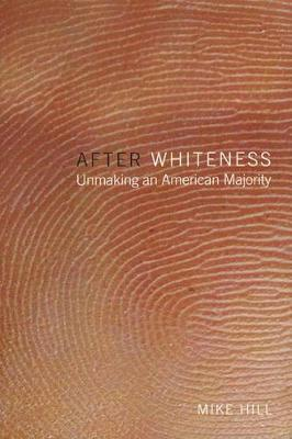 After Whiteness: Unmaking an American Majority - Cultural Front (Hardback)