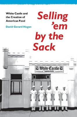 Selling 'em by the Sack: White Castle and the Creation of American Food (Paperback)