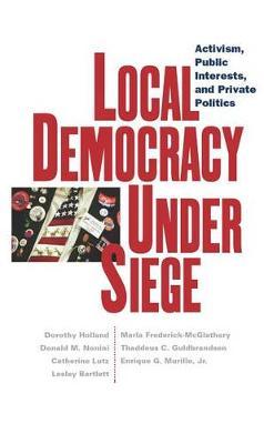 Local Democracy Under Siege: Activism, Public Interests, and Private Politics (Hardback)