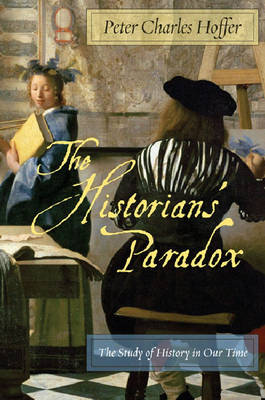 The Historians' Paradox: The Study of History in Our Time - International Humanities (Hardback)