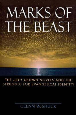 Marks of the Beast: The Left Behind Novels and the Struggle for Evangelical Identity (Paperback)