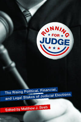 Running for Judge: The Rising Political, Financial, and Legal Stakes of Judicial Elections (Hardback)