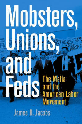 Mobsters, Unions, and Feds: The Mafia and the American Labor Movement (Hardback)