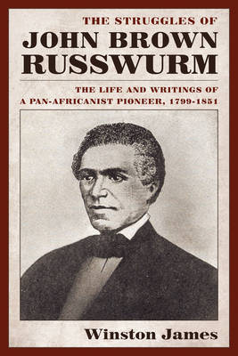 The Struggles of John Brown Russwurm: The Life and Writings of a Pan-Africanist Pioneer, 1799-1851 (Hardback)