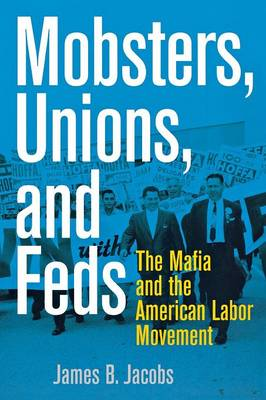 Mobsters, Unions, and Feds: The Mafia and the American Labor Movement (Paperback)