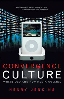 Convergence Culture: Where Old and New Media Collide (Paperback)