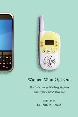 Women Who Opt Out: The Debate over Working Mothers and Work-Family Balance (Hardback)