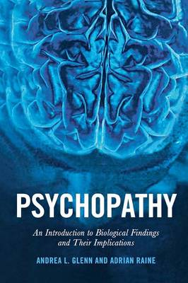 Psychopathy: An Introduction to Biological Findings and Their Implications - Psychology and Crime (Paperback)