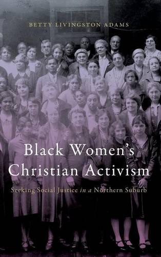 Black Women's Christian Activism: Seeking Social Justice in a Northern Suburb (Hardback)
