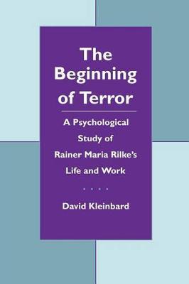 The Beginning of Terror: A Psychological Study of Rainer Maria Rilke's Life and Work (Hardback)