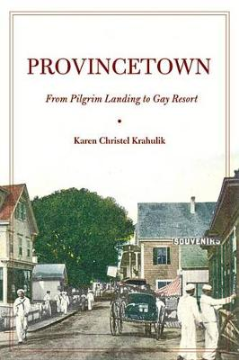 Provincetown: From Pilgrim Landing to Gay Resort - American History and Culture (Hardback)