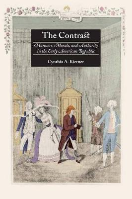 The Contrast: Manners, Morals, and Authority in the Early American Republic (Hardback)