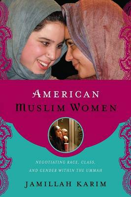 American Muslim Women: Negotiating Race, Class, and Gender within the Ummah - Religion, Race, and Ethnicity (Paperback)