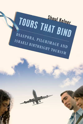 Tours That Bind: Diaspora, Pilgrimage, and Israeli Birthright Tourism (Hardback)