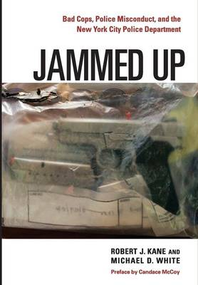 Jammed Up: Bad Cops, Police Misconduct, and the New York City Police Department (Hardback)