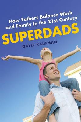 Superdads: How Fathers Balance Work and Family in the 21st Century (Paperback)
