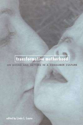 Transformative Motherhood: On Giving and Getting in a Consumer Culture (Paperback)