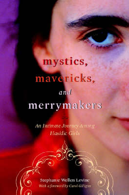 Mystics, Mavericks, and Merrymakers: An Intimate Journey among Hasidic Girls (Hardback)