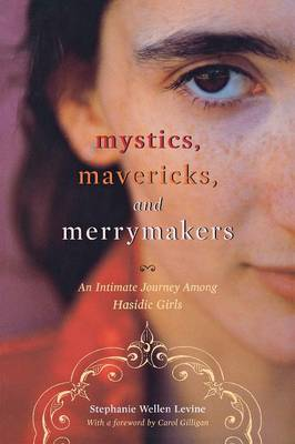 Mystics, Mavericks, and Merrymakers: An Intimate Journey among Hasidic Girls (Paperback)