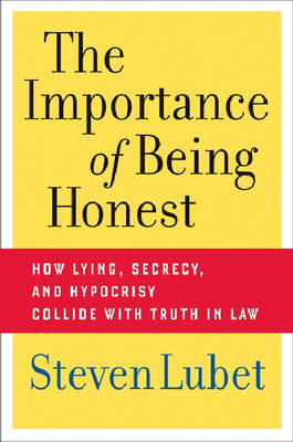 The Importance of Being Honest: How Lying, Secrecy, and Hypocrisy Collide with Truth in Law (Hardback)