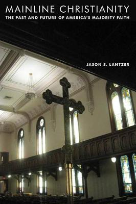 Mainline Christianity: The Past and Future of America's Majority Faith (Hardback)