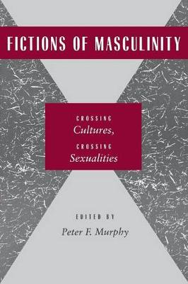 Fictions of Masculinity: Crossing Cultures, Crossing Sexualities (Hardback)