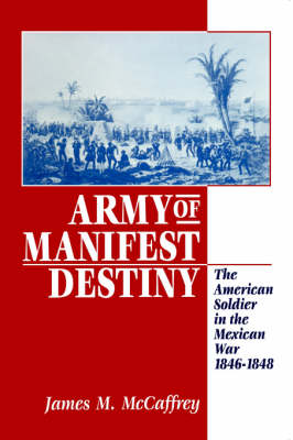 Army of Manifest Destiny: The American Soldier in the Mexican War, 1846-1848 - The American Social Experience (Paperback)