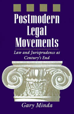 Postmodern Legal Movements: Law and Jurisprudence At Century's End (Paperback)